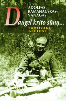 A. Ramanauskas-Vanagas apie netikrus partizanus ir įvykdytas mirties bausmes. Laisvės gynėjai žinojo, kad bus šmeižiami
