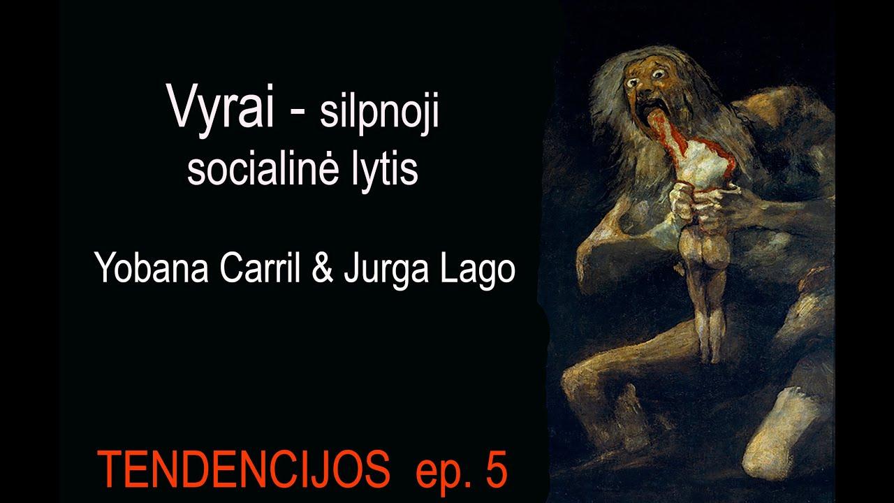 Ep. 5 - Jurga Lago & Yobana Carril - apie tendenciją mus išskirti - vyrus ir moteris.