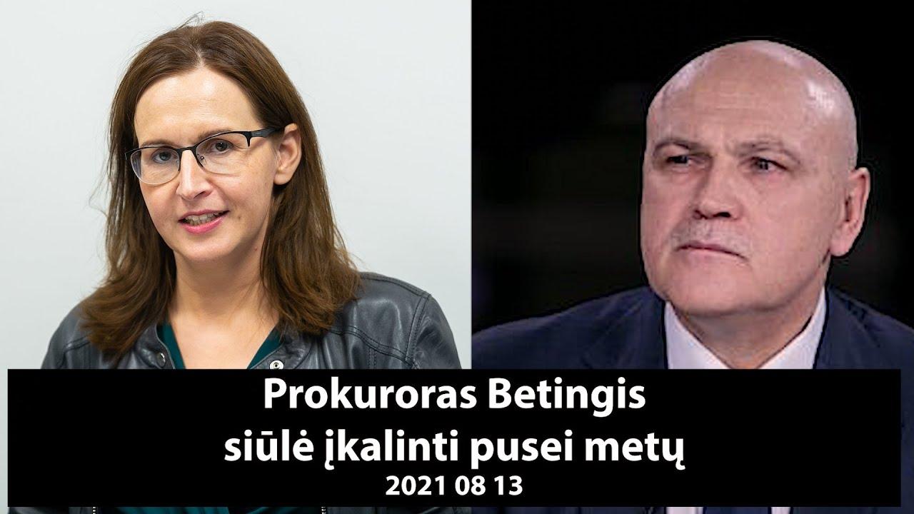 Prokuroras Betingis siūlė įkalinti pusei metų| 2021 08 13 Nendrė Černiauskiėnė ir K. Juraitis