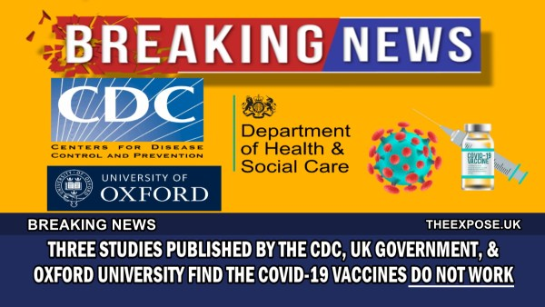 BREAKING – Three studies published by the CDC, UK Government & Oxford University find the Covid-19 Vaccines do not work